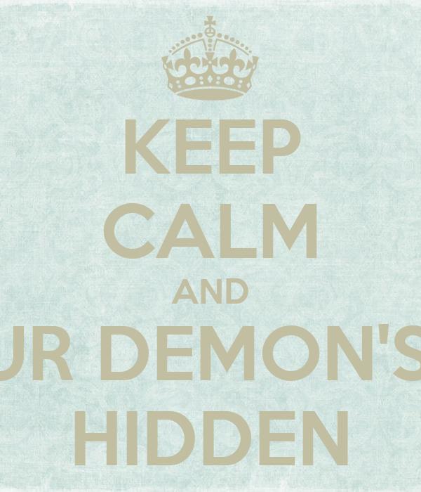 KEEP CALM AND KEEP YOUR DEMON'S POWERS HIDDEN
