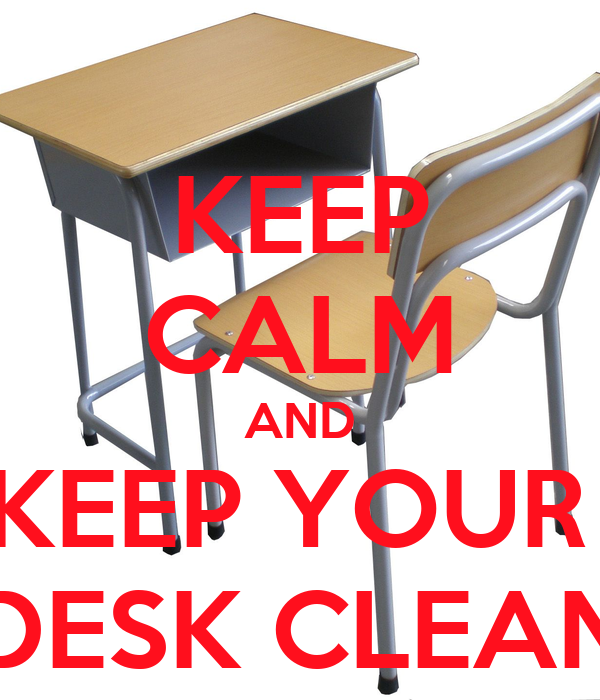 Clean Desk Policy Template KEEP CALM AND KEEP YOUR DESK CLEAN Poster Nick Keep Calm O Matic