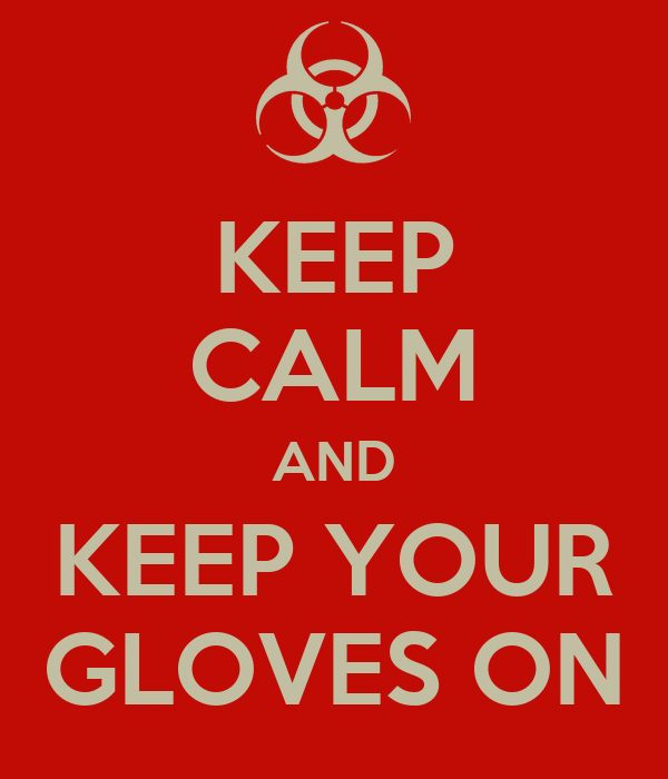 KEEP CALM AND KEEP YOUR GLOVES ON