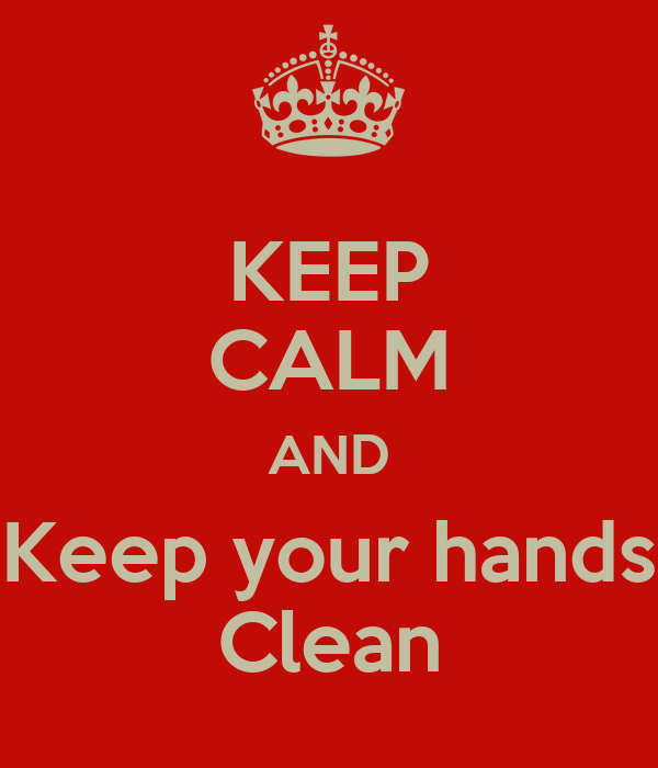 KEEP CALM AND Keep your hands Clean