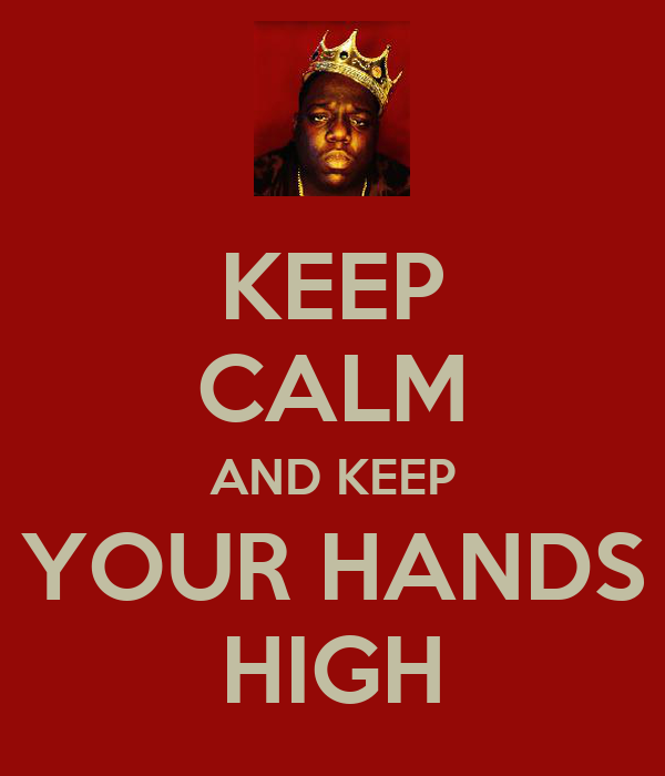 KEEP CALM AND KEEP YOUR HANDS HIGH