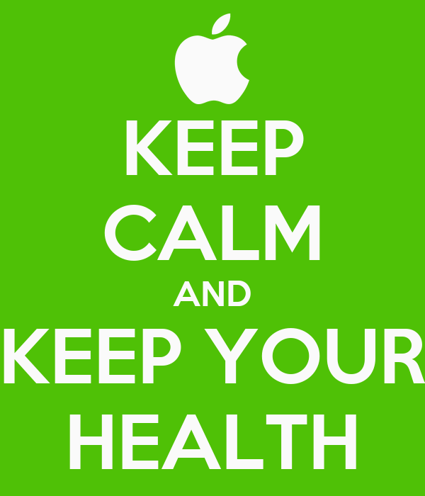 KEEP CALM AND KEEP YOUR HEALTH