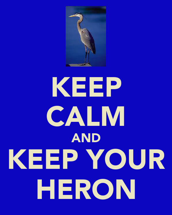 KEEP CALM AND KEEP YOUR HERON