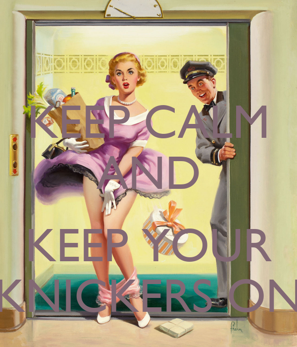 KEEP CALM AND  KEEP YOUR KNICKERS ON