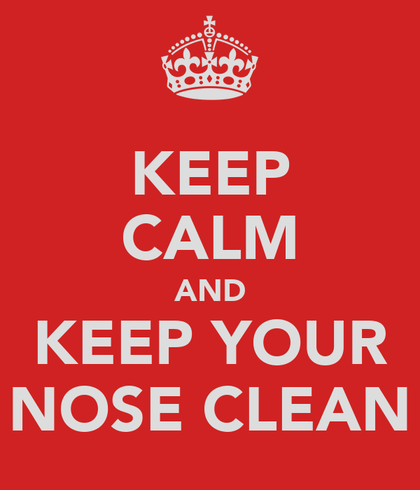 KEEP CALM AND KEEP YOUR NOSE CLEAN
