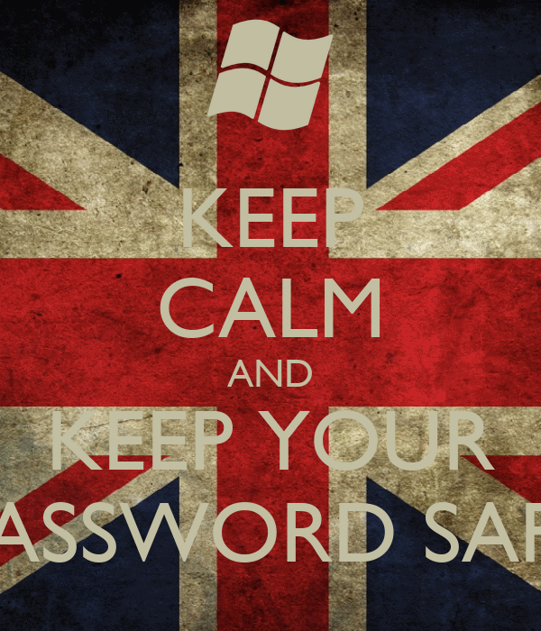 KEEP CALM AND KEEP YOUR PASSWORD SAFE