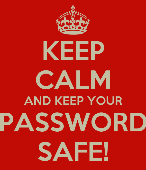 KEEP CALM AND KEEP YOUR PASSWORD SAFE!