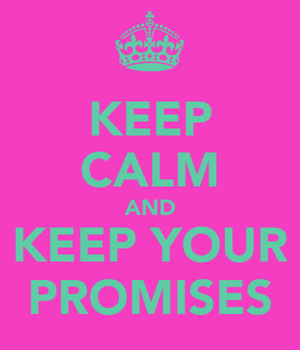 KEEP CALM AND KEEP YOUR PROMISES