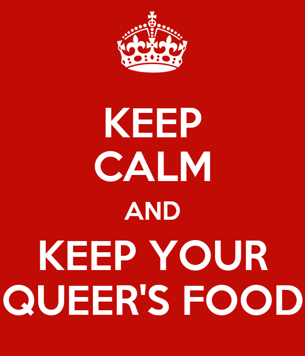 KEEP CALM AND KEEP YOUR QUEER'S FOOD