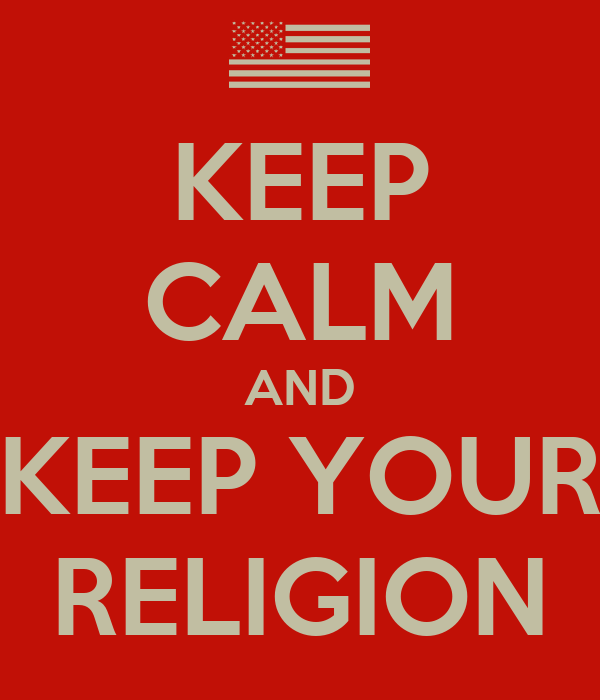 KEEP CALM AND KEEP YOUR RELIGION