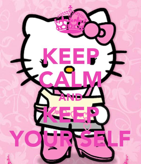 KEEP CALM AND KEEP YOUR SELF