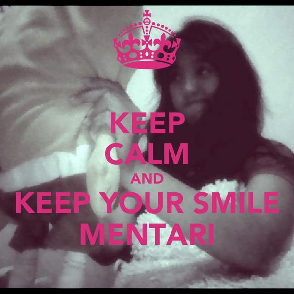 KEEP CALM AND KEEP YOUR SMILE MENTARI