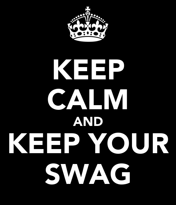 KEEP CALM AND KEEP YOUR SWAG