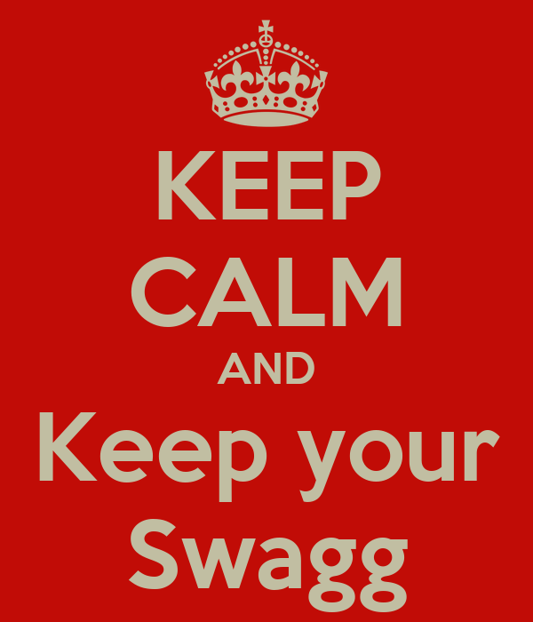 KEEP CALM AND Keep your Swagg