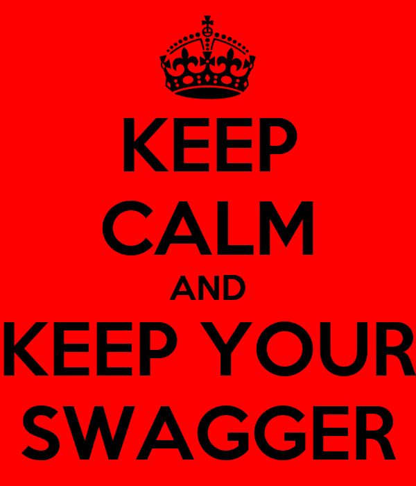KEEP CALM AND KEEP YOUR SWAGGER