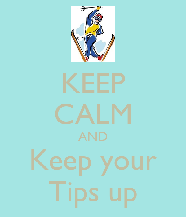 KEEP CALM AND Keep your Tips up