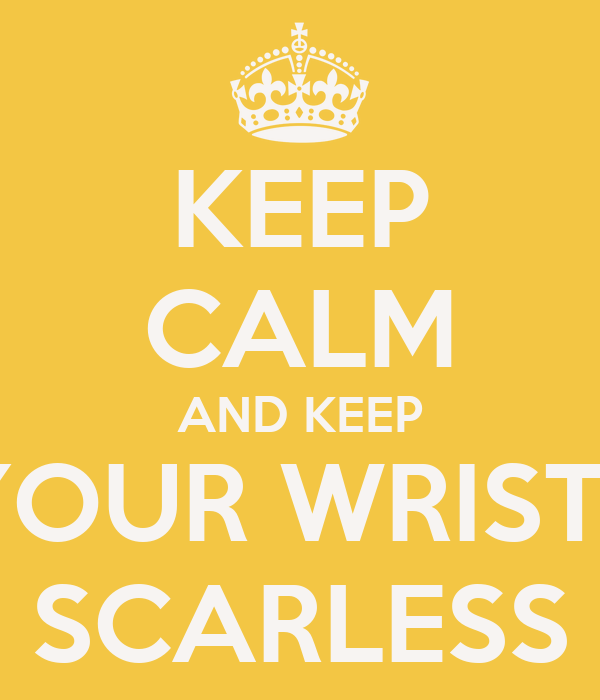 KEEP CALM AND KEEP YOUR WRISTS SCARLESS