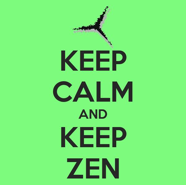 KEEP CALM AND KEEP ZEN