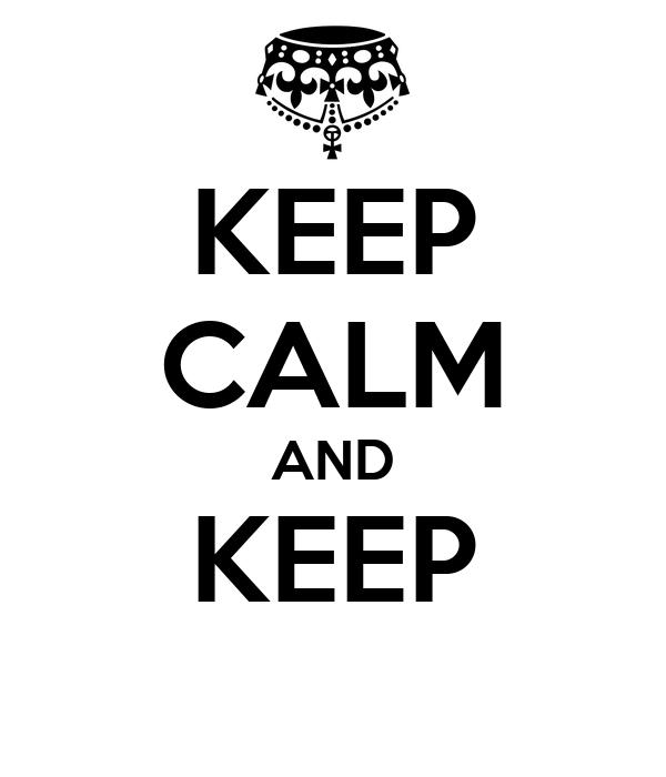 KEEP CALM AND KEEP