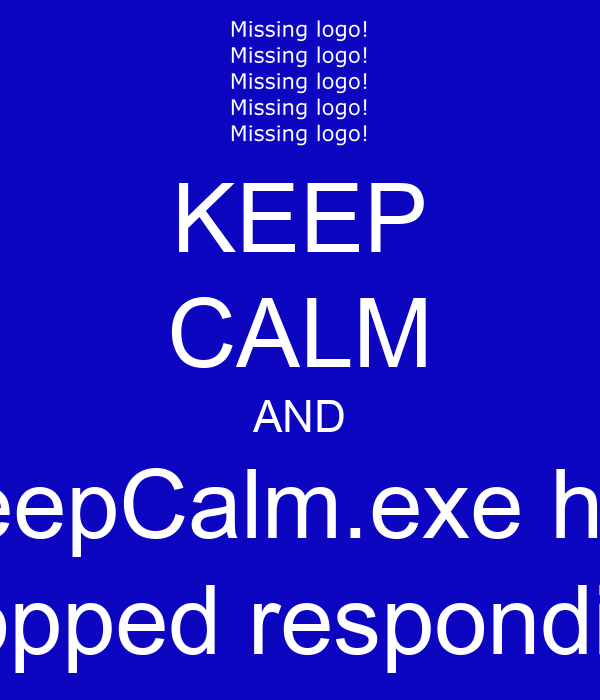 KEEP CALM AND KeepCalm.exe has stopped responding