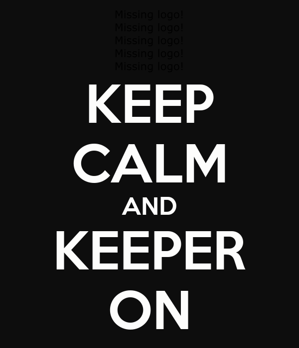 KEEP CALM AND KEEPER ON