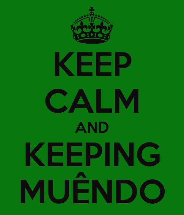 KEEP CALM AND KEEPING MUÊNDO
