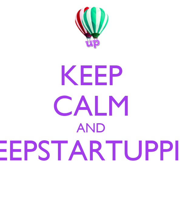 KEEP CALM AND #KEEPSTARTUPPING