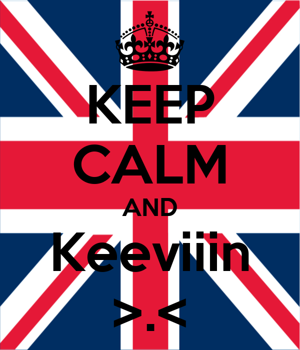 KEEP CALM AND Keeviiin >.<