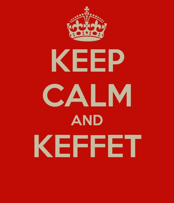 KEEP CALM AND KEFFET