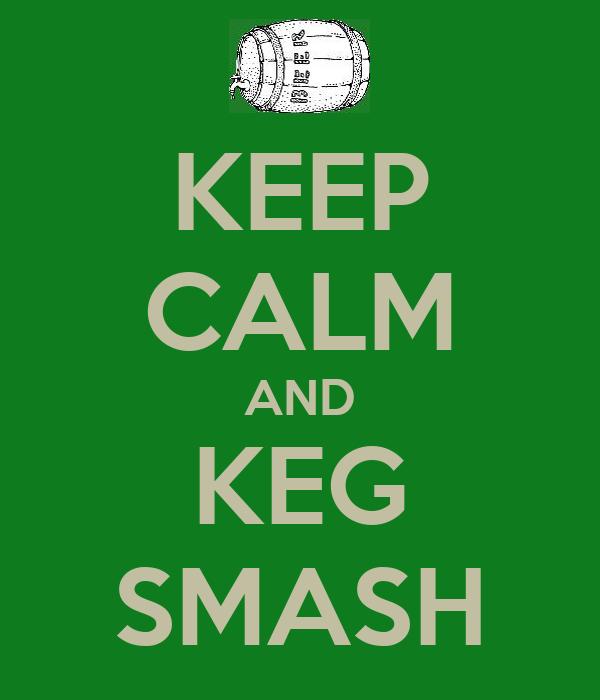 KEEP CALM AND KEG SMASH