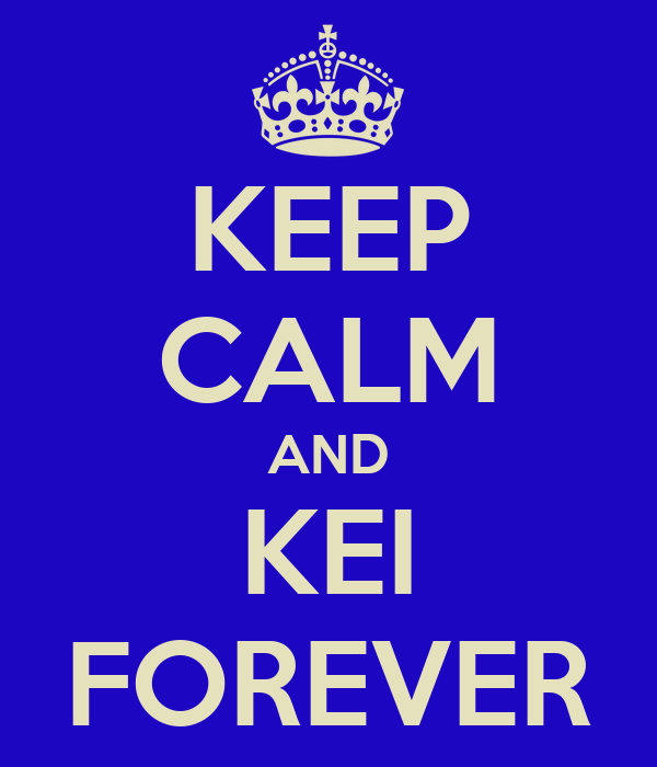 KEEP CALM AND KEI FOREVER