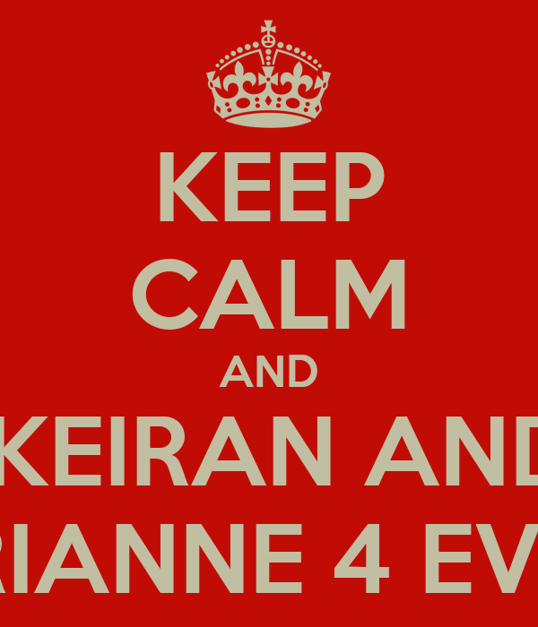 KEEP CALM AND  KEIRAN AND  RIANNE 4 EVA