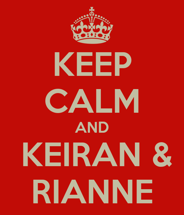 KEEP CALM AND  KEIRAN &  RIANNE