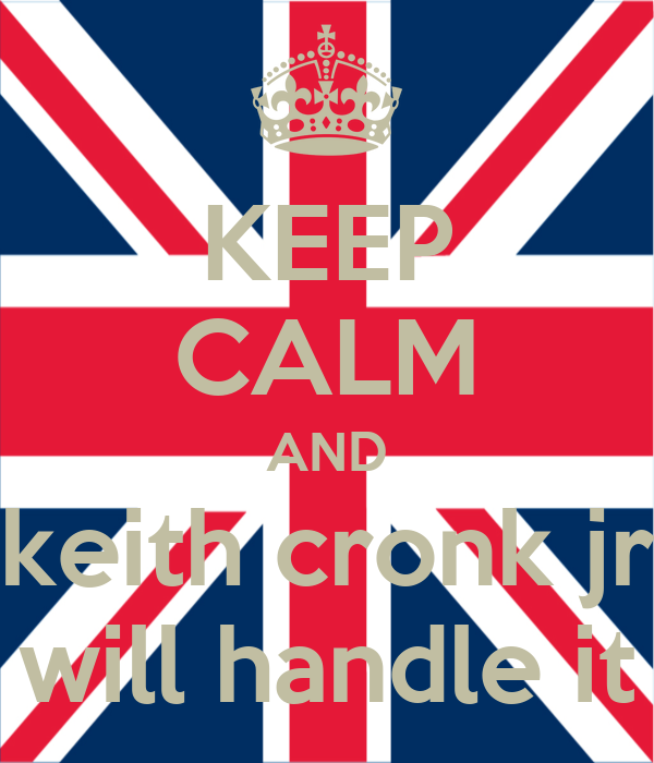 KEEP CALM AND keith cronk jr will handle it