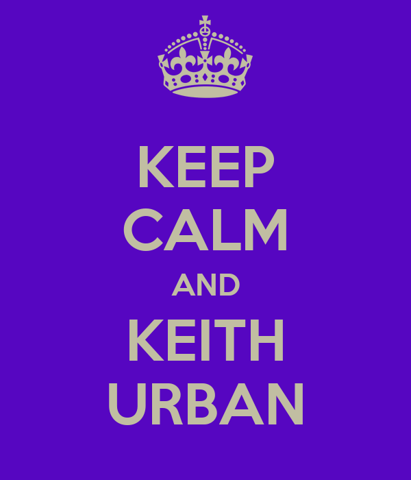 KEEP CALM AND KEITH URBAN