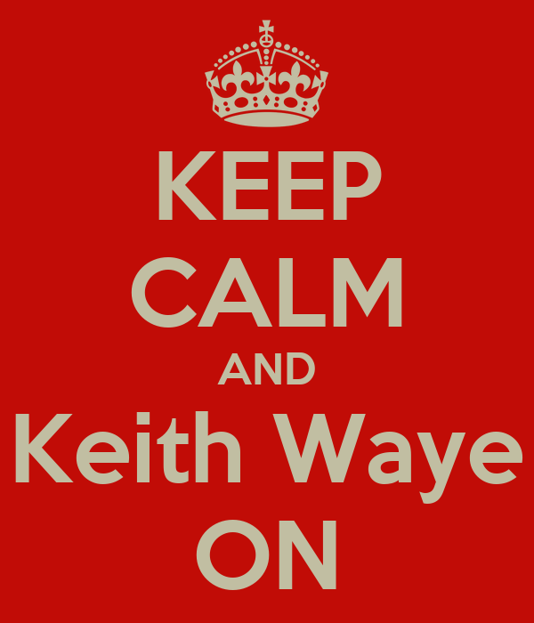 KEEP CALM AND Keith Waye ON