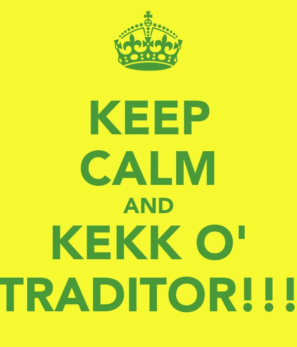 KEEP CALM AND KEKK O' TRADITOR!!!