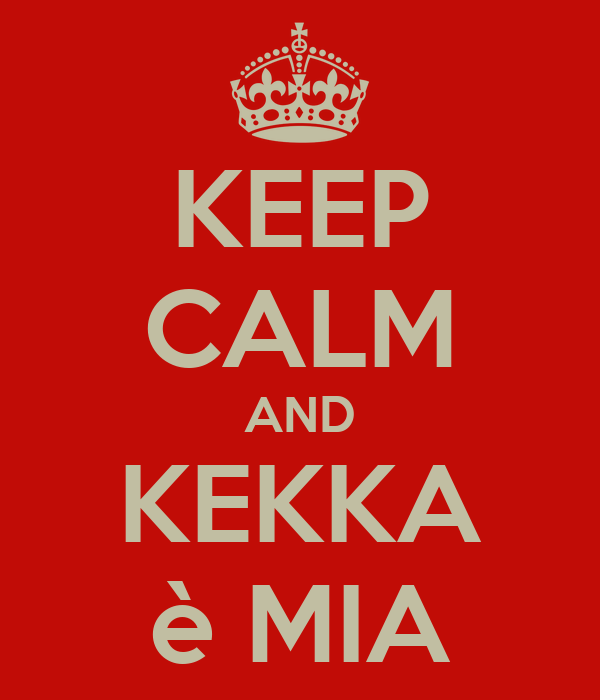 KEEP CALM AND KEKKA è MIA