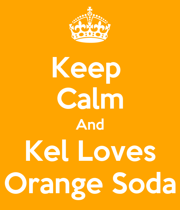 Keep  Calm And Kel Loves Orange Soda