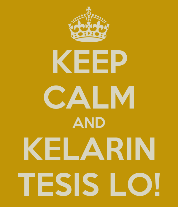 KEEP CALM AND KELARIN TESIS LO!