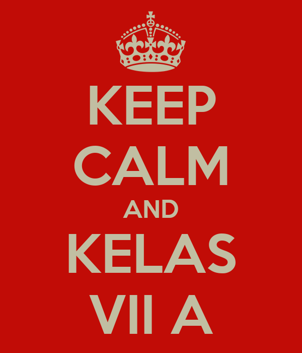 KEEP CALM AND KELAS VII A