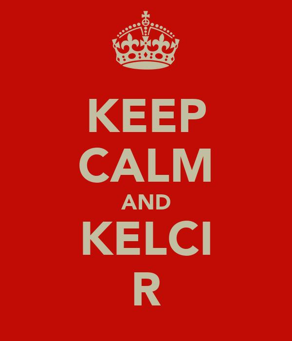 KEEP CALM AND KELCI R