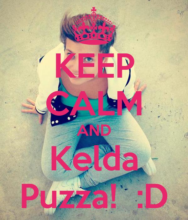 KEEP CALM AND Kelda Puzza!  :D