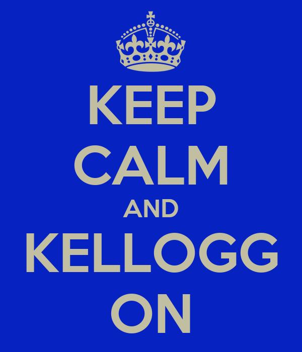KEEP CALM AND KELLOGG ON