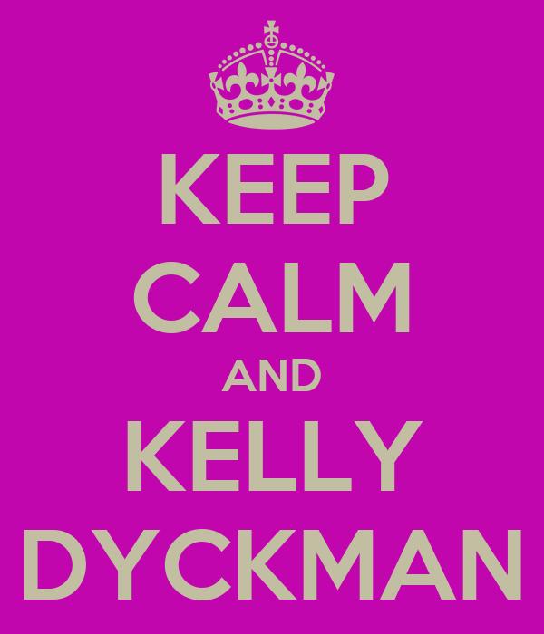 KEEP CALM AND KELLY DYCKMAN