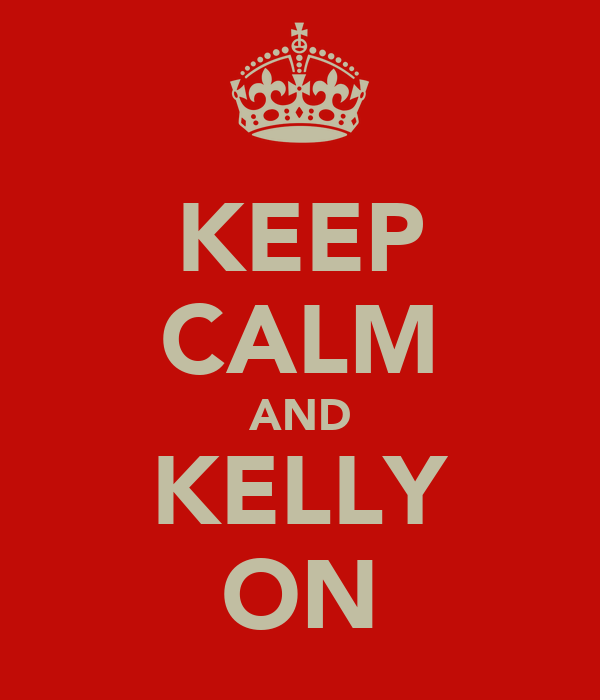 KEEP CALM AND KELLY ON