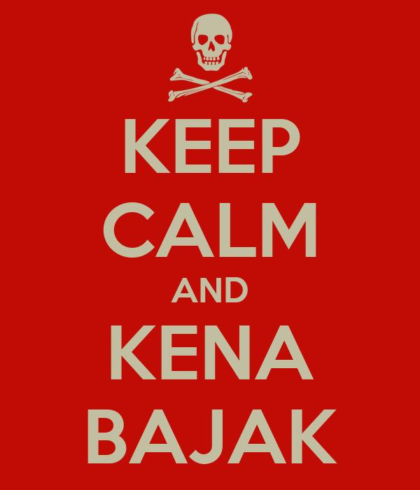 KEEP CALM AND KENA BAJAK