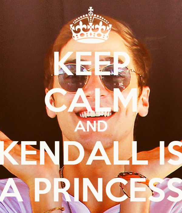 KEEP CALM AND KENDALL IS A PRINCESS