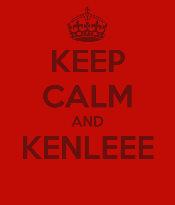 KEEP CALM AND KENLEEE