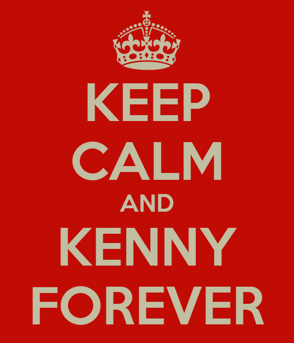 KEEP CALM AND KENNY FOREVER
